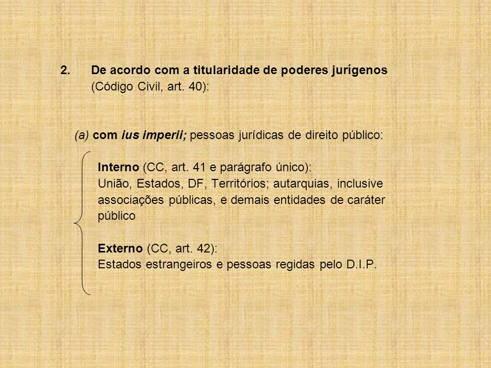 2.De acordo com a titularidade de poderes jurígenos (Código Civil, art.