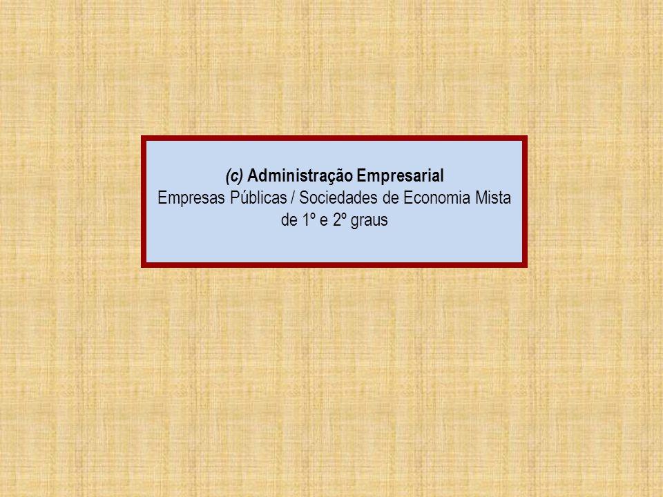 (c) Administração Empresarial Empresas Públicas / Sociedades de Economia Mista de 1º e 2º graus