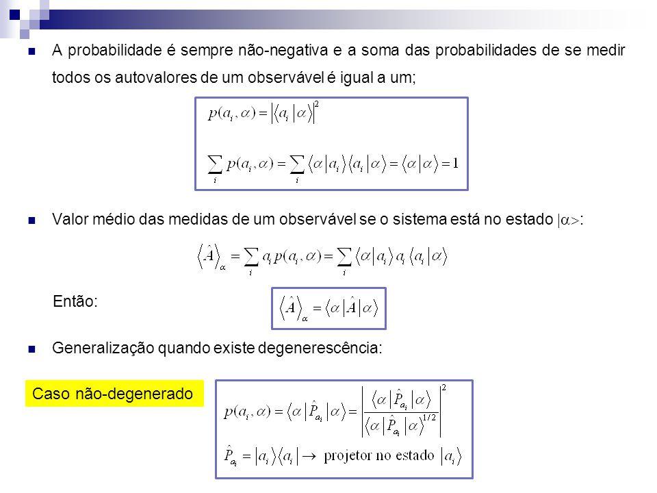 Generalização quando existe degenerescência: Caso não-degenerado A probabilidade é sempre não-negativa e a soma das probabilidades de se medir todos o