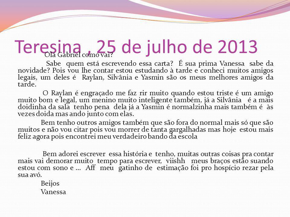 Teresina, 25 de julho de 2013 Olá Gabriel como vai.