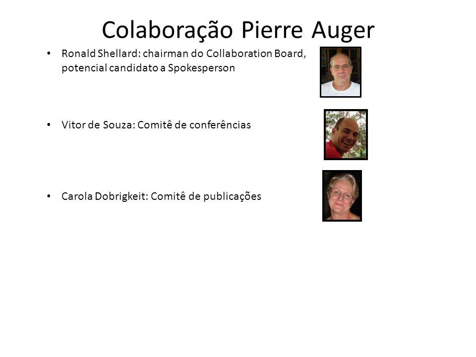 Colaboração Pierre Auger Ronald Shellard: chairman do Collaboration Board, potencial candidato a Spokesperson Vitor de Souza: Comitê de conferências Carola Dobrigkeit: Comitê de publicações