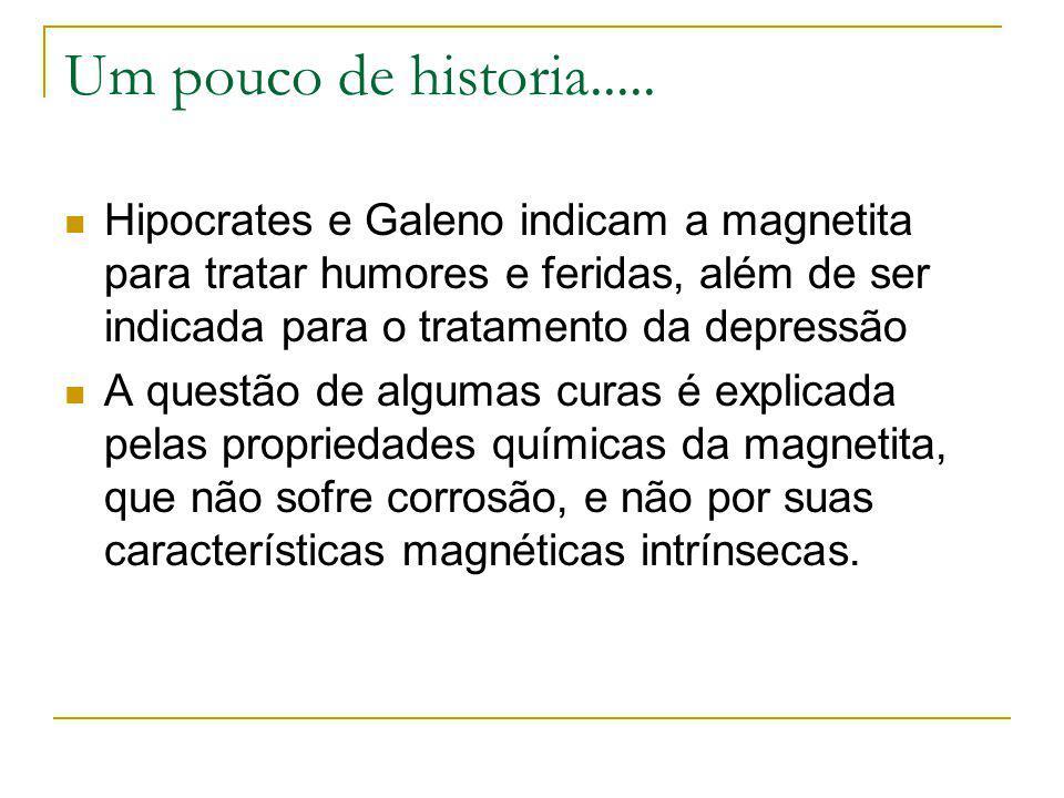 Um pouco de historia..... Hipocrates e Galeno indicam a magnetita para tratar humores e feridas, além de ser indicada para o tratamento da depressão A