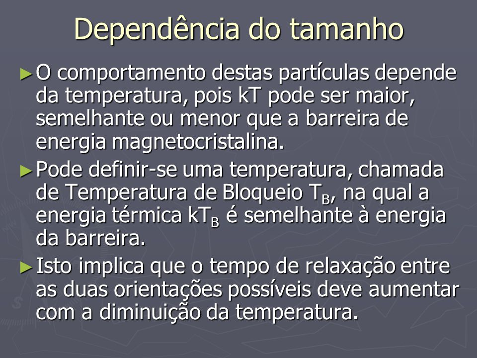 Dependência do tamanho O comportamento destas partículas depende da temperatura, pois kT pode ser maior, semelhante ou menor que a barreira de energia