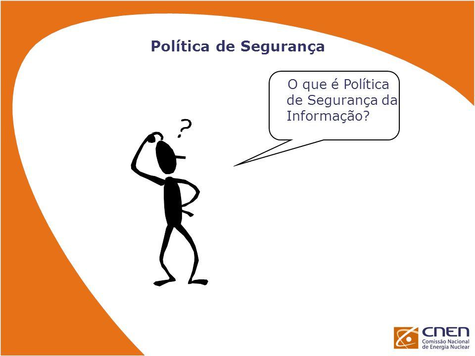 Política de Segurança O que é Política de Segurança da Informação?