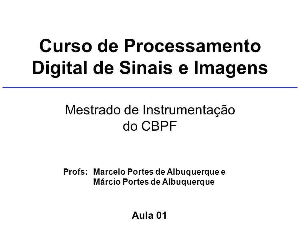 Curso de Processamento Digital de Sinais e Imagens Mestrado de Instrumentação do CBPF Profs: Marcelo Portes de Albuquerque e Márcio Portes de Albuquerque Aula 01