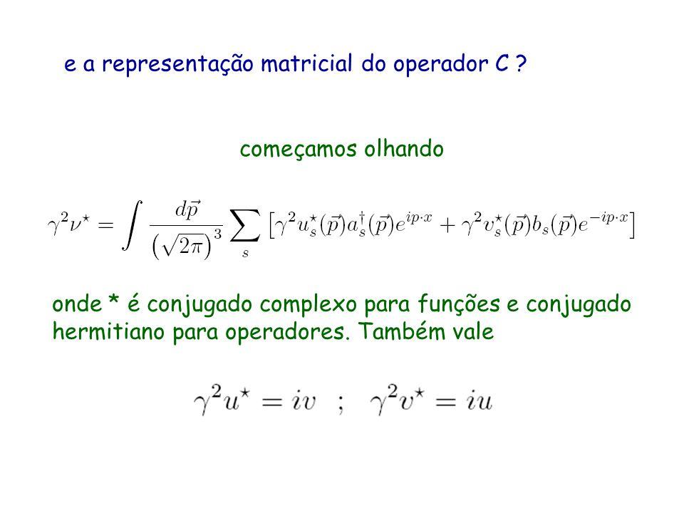 e a representação matricial do operador C ? começamos olhando onde * é conjugado complexo para funções e conjugado hermitiano para operadores. Também