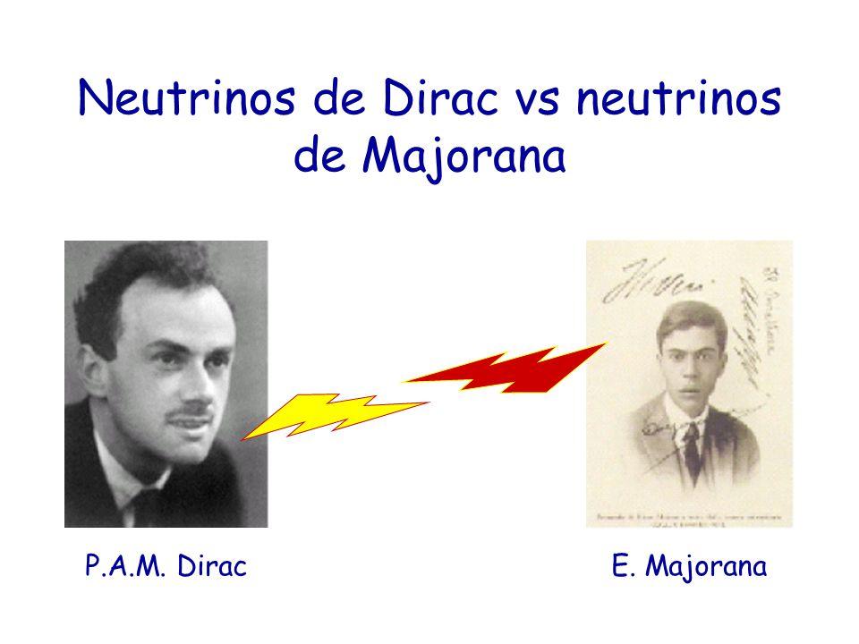 Neutrinos de Dirac vs neutrinos de Majorana P.A.M. Dirac E. Majorana