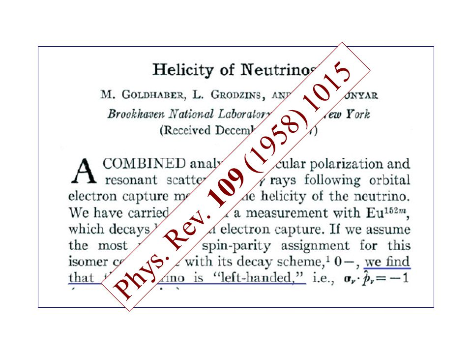 Experimento de Goldhaber e a helicidade (chiralidade) do neutrino Em 1958, Goldhaber, Grodzins e Sunyar mediram a helicidade do neutrino em um experim
