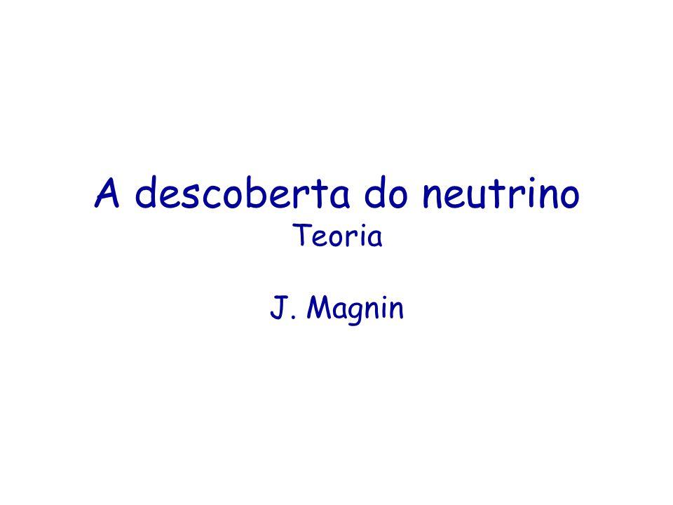 A descoberta do neutrino Teoria J. Magnin