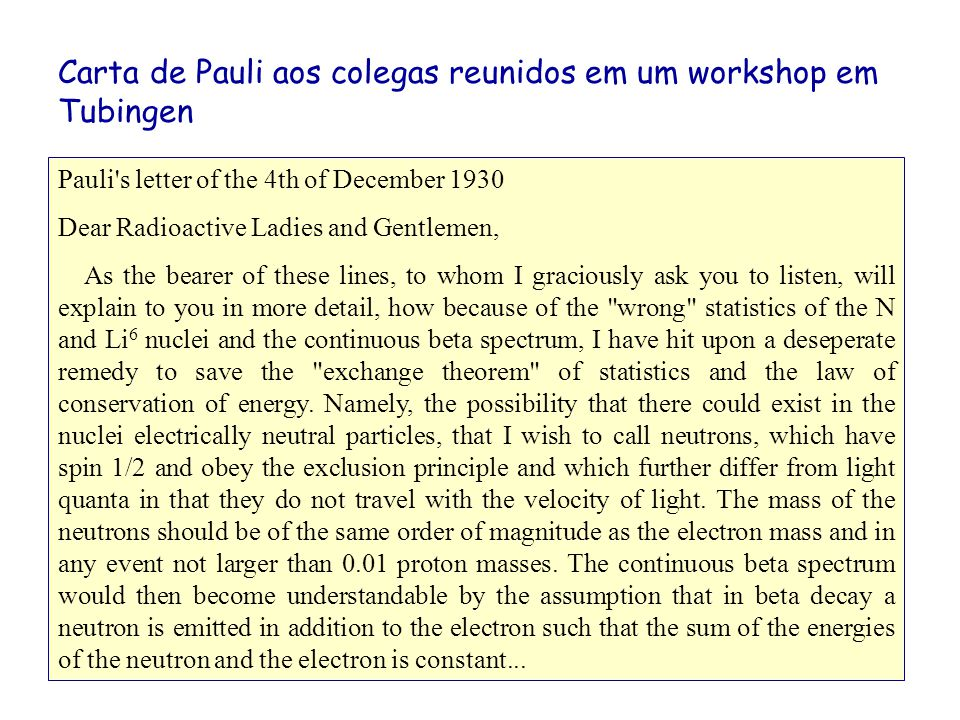 E se os neutrinos tem massa....…their mass can not be very much more than the electron mass.