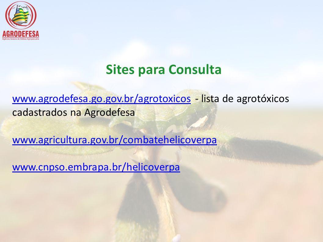 Sites para Consulta www.agrodefesa.go.gov.br/agrotoxicoswww.agrodefesa.go.gov.br/agrotoxicos - lista de agrotóxicos cadastrados na Agrodefesa www.agri