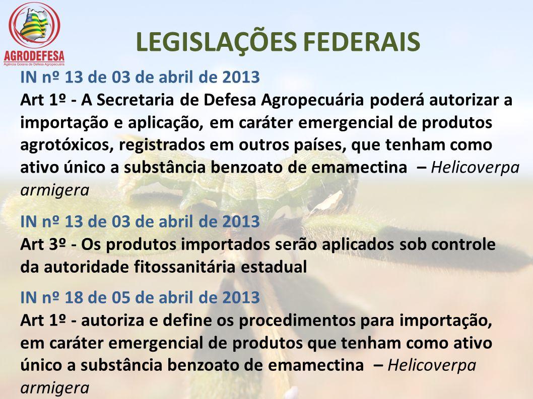 A Agência Goiana de Defesa Agropecuária(AGRODEFESA) autoriza o uso do produto a base de Benzoato de Emamectin, no Estado de Goiás, em campanha fitossanitária para o controle ou erradicação da Helicoverpa armigera, de acordo com o Decreto – Lei º 24.114, de 12 de abril de 1934, o Decreto nº 5741, de 30 de março de 2006, a Portaria nº 42, de 5 de março de 2013, a Instrução Normativa nº 13, de 3 de abril de 2013, e conforme descrição a seguir: IDENTIFICAÇÃO DO PRODUTO Marca comercial registrada no país de origem: Tipo de formulação: Concentração do produto: Tipo de embalagem: EmbalagensVolume: ORIGEM DO PRODUTO País de origem: Número ou referência de registro no país de origem: QUANTIDADE Quantidade importada:Unidade(kg, ton, l): IDENTIFICAÇÃO DO IMPORTADOR Nome: Endereço: CNPJ/CPF: Responsável técnico:CREA: IDENTIFICAÇÃO DO FABRICANTE Nome: Endereço: INFORMAÇÕES SOBRE RASTREABILIDADE Local de armazenamento: Local de dispensação: Local de recolhimento de embalagens e outros resíduos: OBSERVAÇÃO Este produto não é registrado no Brasil.