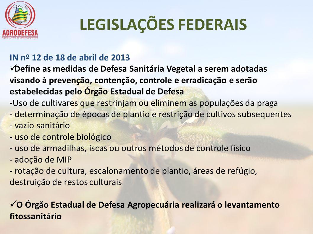 LEGISLAÇÕES FEDERAIS IN nº 12 de 18 de abril de 2013 Define as medidas de Defesa Sanitária Vegetal a serem adotadas visando à prevenção, contenção, co