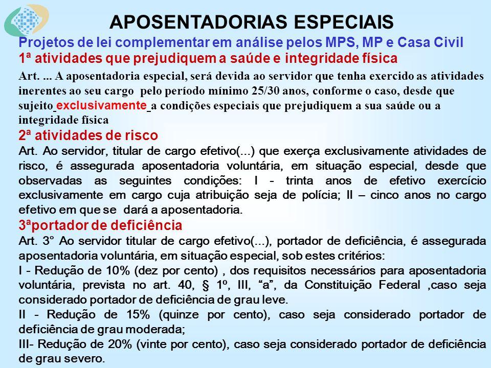 APOSENTADORIAS ESPECIAIS Projetos de lei complementar em análise pelos MPS, MP e Casa Civil 1ª atividades que prejudiquem a saúde e integridade física Art....