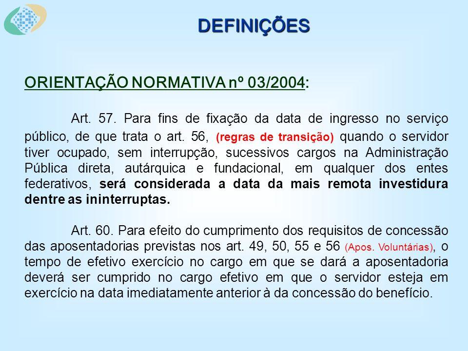 DEFINIÇÕES ORIENTAÇÃO NORMATIVA nº 03/2004: Art. 57.