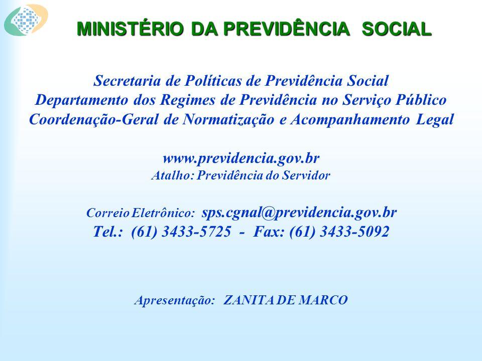 MINISTÉRIO DA PREVIDÊNCIA SOCIAL Secretaria de Políticas de Previdência Social Departamento dos Regimes de Previdência no Serviço Público Coordenação-Geral de Normatização e Acompanhamento Legal www.previdencia.gov.br Atalho: Previdência do Servidor Correio Eletrônico: sps.cgnal@previdencia.gov.br Tel.: (61) 3433-5725 - Fax: (61) 3433-5092 Apresentação: ZANITA DE MARCO