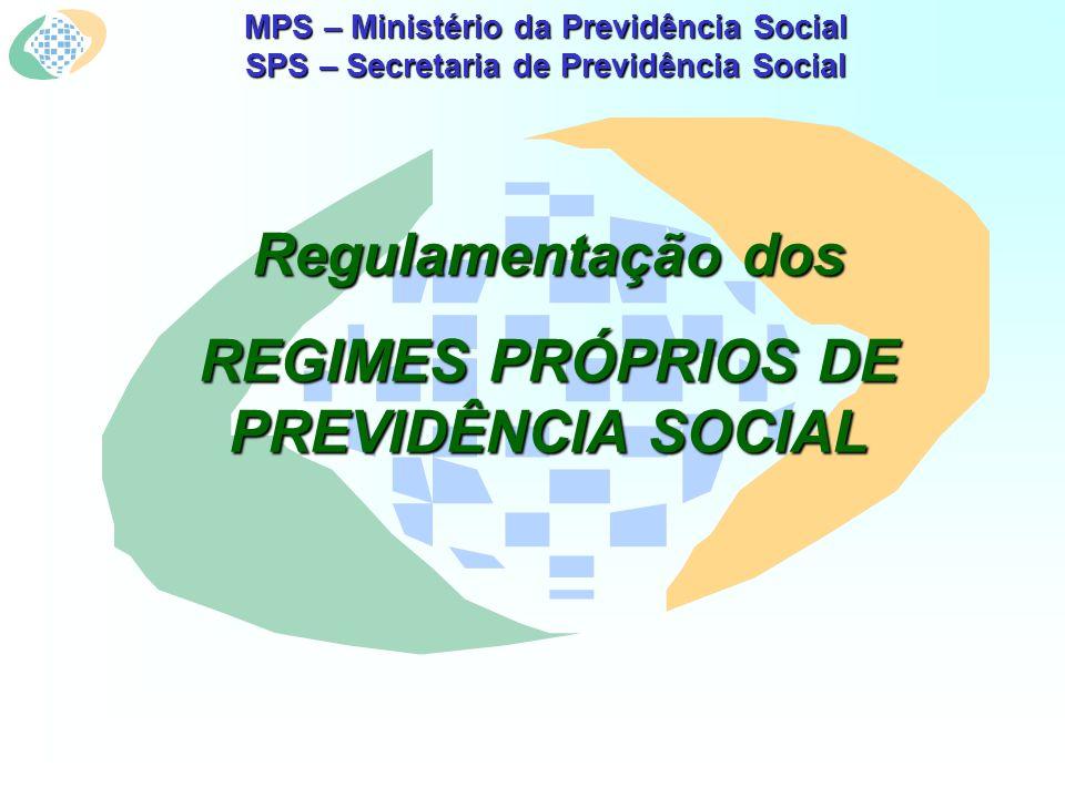 MPS – Ministério da Previdência Social SPS – Secretaria de Previdência Social Regulamentação dos REGIMES PRÓPRIOS DE PREVIDÊNCIA SOCIAL
