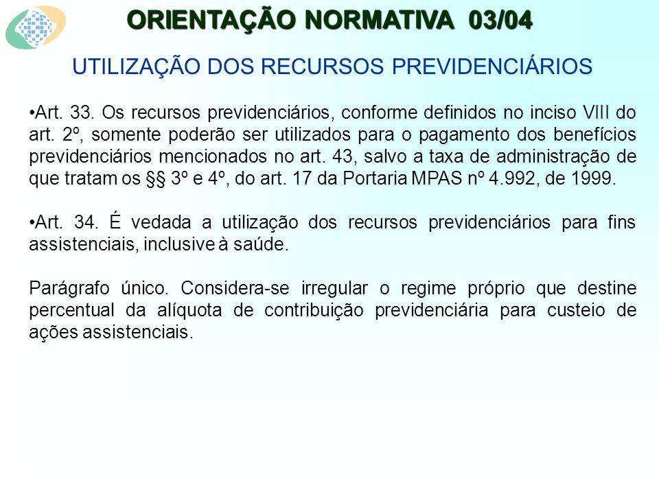 ORIENTAÇÃO NORMATIVA 03/04 UTILIZAÇÃO DOS RECURSOS PREVIDENCIÁRIOS Art.
