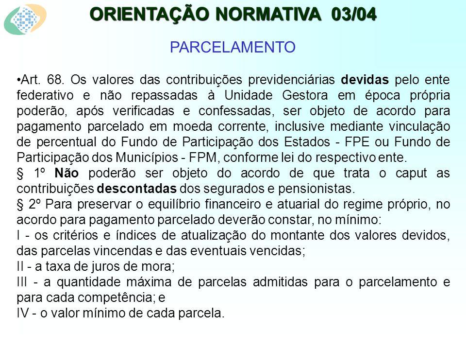 ORIENTAÇÃO NORMATIVA 03/04 PARCELAMENTO Art. 68.
