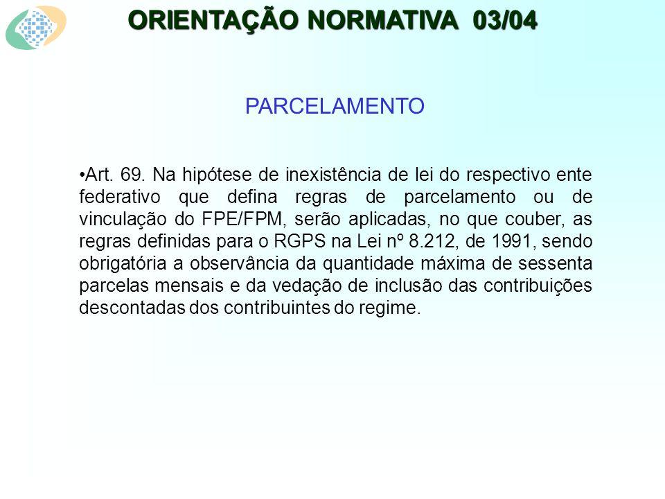 ORIENTAÇÃO NORMATIVA 03/04 PARCELAMENTO Art. 69.