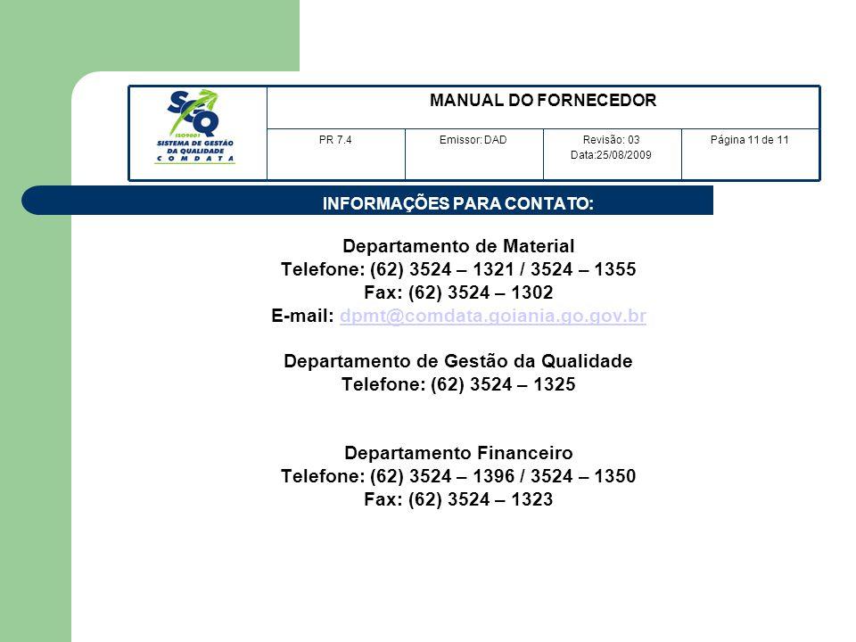 INFORMAÇÕES PARA CONTATO: Departamento de Material Telefone: (62) 3524 – 1321 / 3524 – 1355 Fax: (62) 3524 – 1302 E-mail: dpmt@comdata.goiania.go.gov.