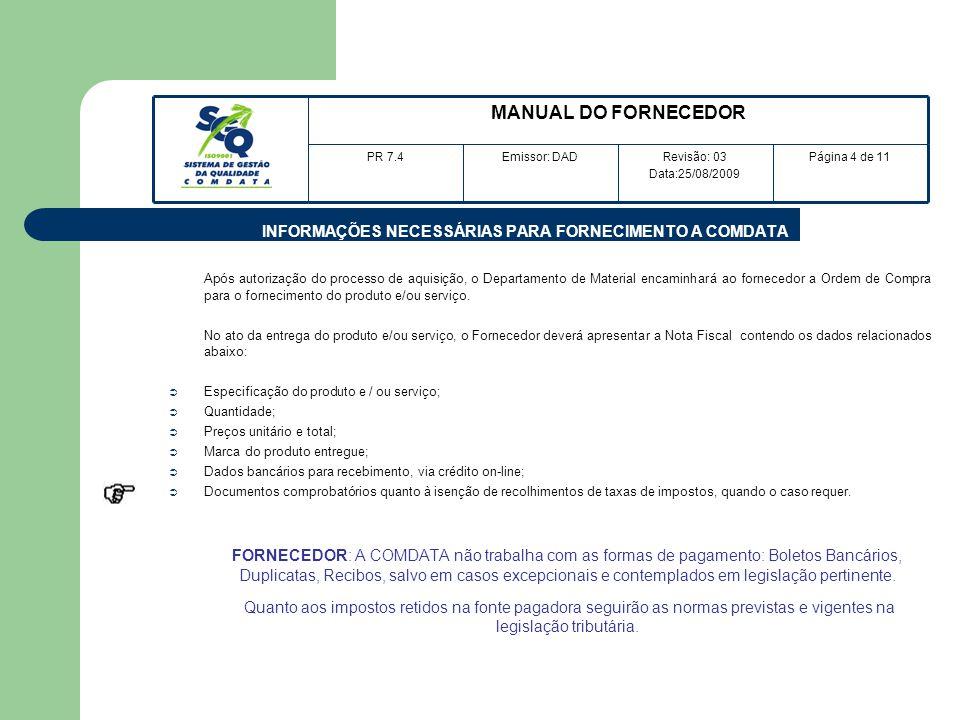 INFORMAÇÕES NECESSÁRIAS PARA FORNECIMENTO A COMDATA Após autorização do processo de aquisição, o Departamento de Material encaminhará ao fornecedor a