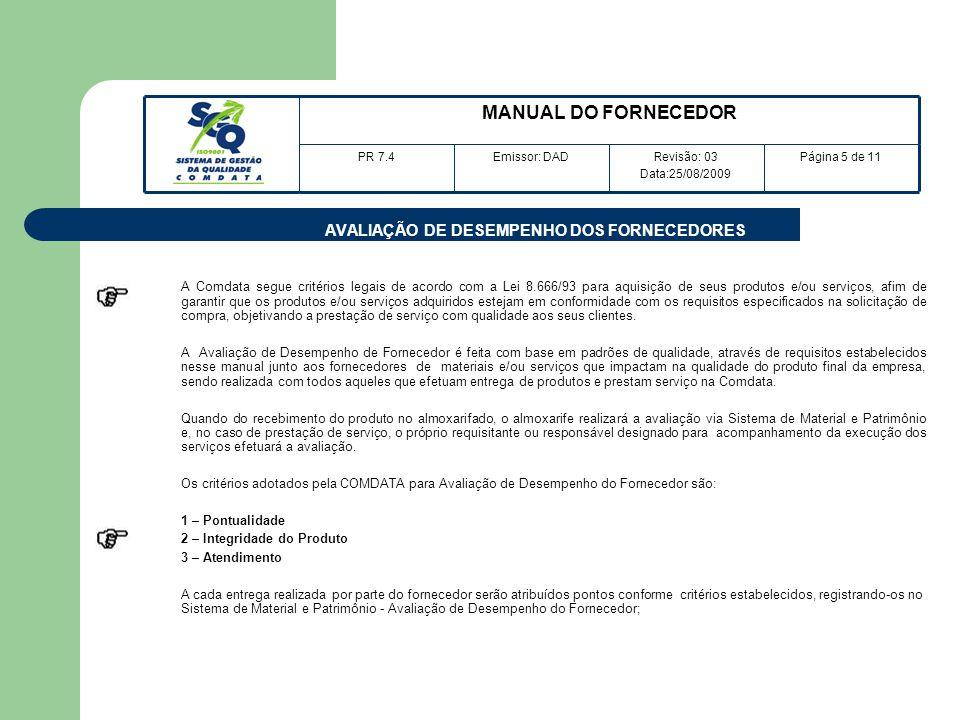 AVALIAÇÃO DE DESEMPENHO DOS FORNECEDORES A Comdata segue critérios legais de acordo com a Lei 8.666/93 para aquisição de seus produtos e/ou serviços,