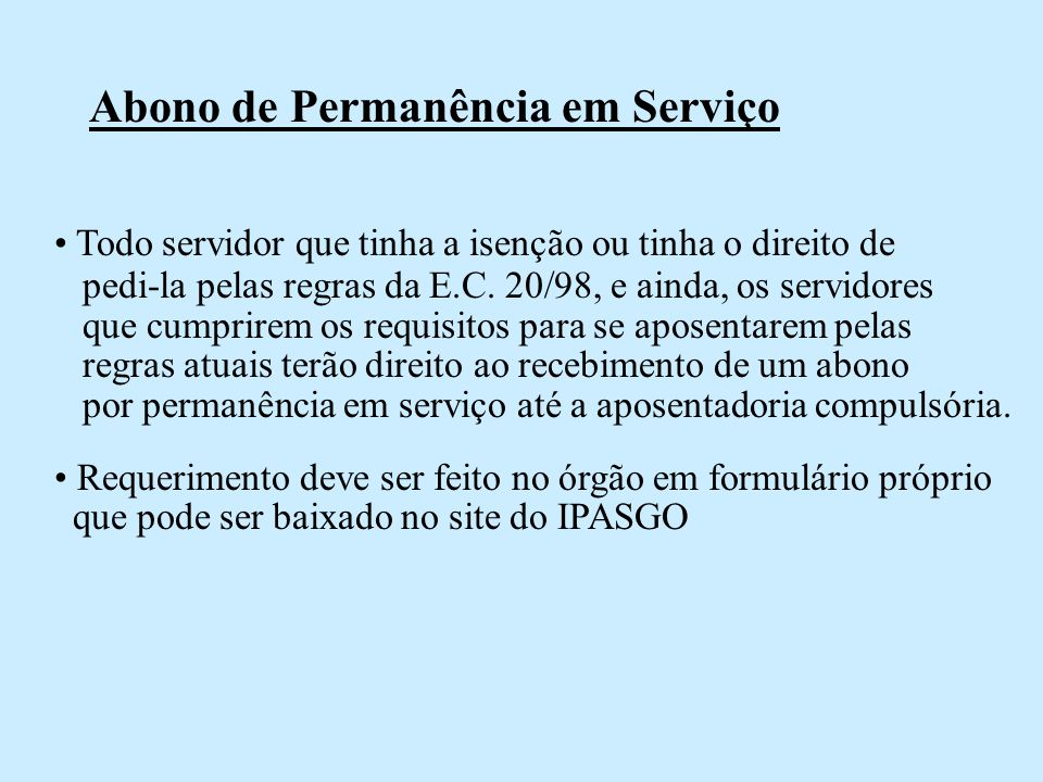 Abono de Permanência em Serviço Todo servidor que tinha a isenção ou tinha o direito de pedi-la pelas regras da E.C. 20/98, e ainda, os servidores que