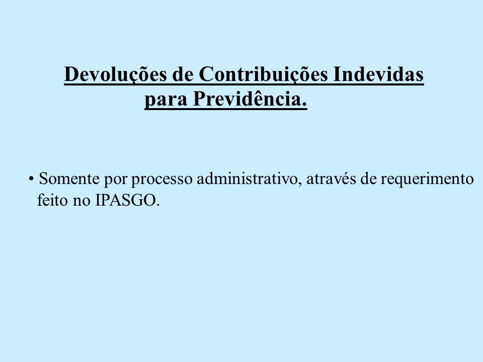 Devoluções de Contribuições Indevidas para Previdência. Somente por processo administrativo, através de requerimento feito no IPASGO.
