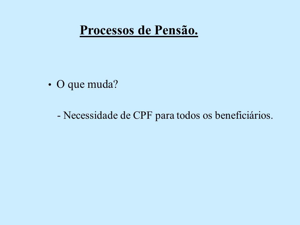 Processos de Pensão. O que muda? - Necessidade de CPF para todos os beneficiários.