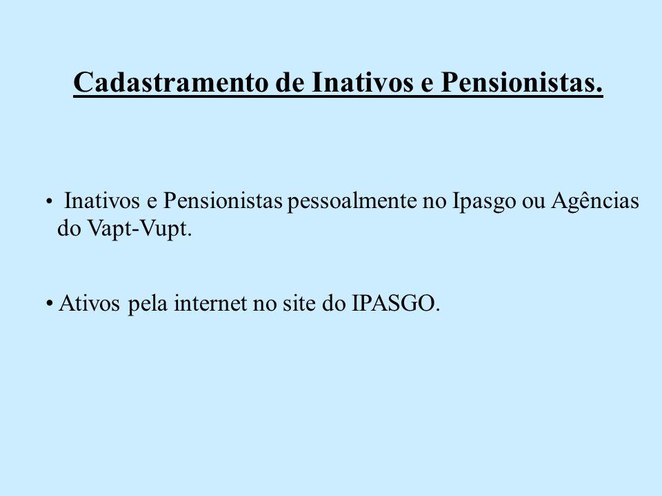 Cadastramento de Inativos e Pensionistas. Inativos e Pensionistas pessoalmente no Ipasgo ou Agências do Vapt-Vupt. Ativos pela internet no site do IPA