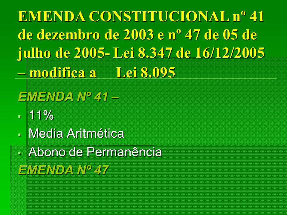 EMENDA CONSTITUCIONAL nº 41 de dezembro de 2003 e nº 47 de 05 de julho de 2005- Lei 8.347 de 16/12/2005 – modifica a Lei 8.095 EMENDA Nº 41 – 11% 11% Media Aritmética Media Aritmética Abono de Permanência Abono de Permanência EMENDA Nº 47