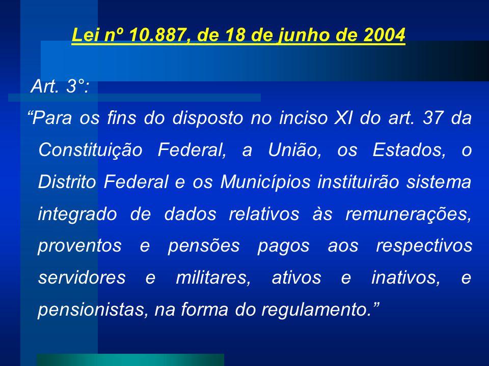 Lei nº 10.887, de 18 de junho de 2004 Art. 3°: Para os fins do disposto no inciso XI do art. 37 da Constituição Federal, a União, os Estados, o Distri
