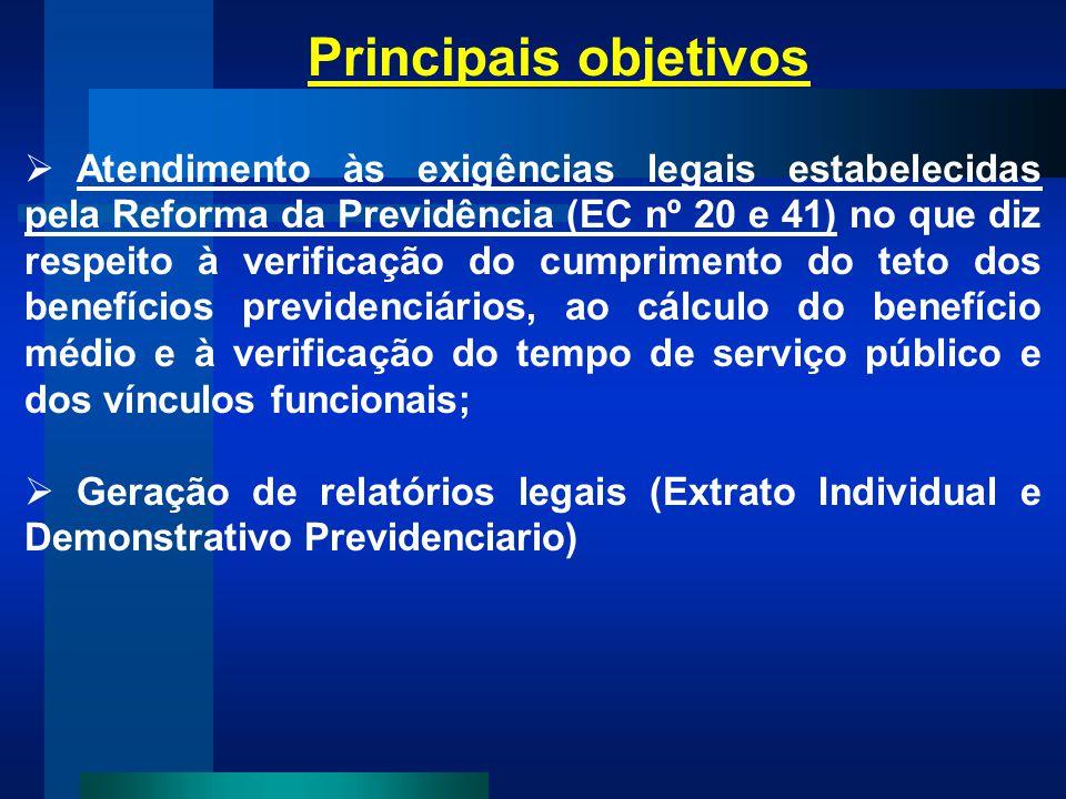 Principais objetivos Atendimento às exigências legais estabelecidas pela Reforma da Previdência (EC nº 20 e 41) no que diz respeito à verificação do c