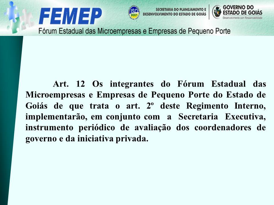 Art. 12 Os integrantes do Fórum Estadual das Microempresas e Empresas de Pequeno Porte do Estado de Goiás de que trata o art. 2º deste Regimento Inter
