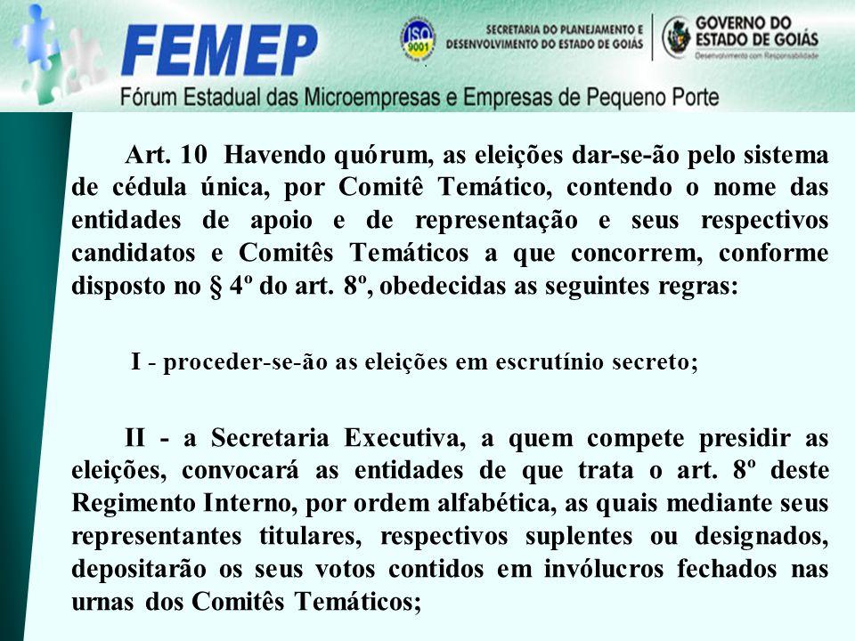 Art. 10 Havendo quórum, as eleições dar-se-ão pelo sistema de cédula única, por Comitê Temático, contendo o nome das entidades de apoio e de represent