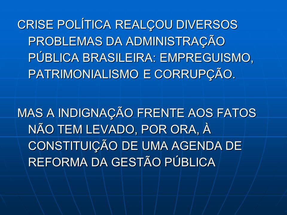 CRISE POLÍTICA REALÇOU DIVERSOS PROBLEMAS DA ADMINISTRAÇÃO PÚBLICA BRASILEIRA: EMPREGUISMO, PATRIMONIALISMO E CORRUPÇÃO. MAS A INDIGNAÇÃO FRENTE AOS F