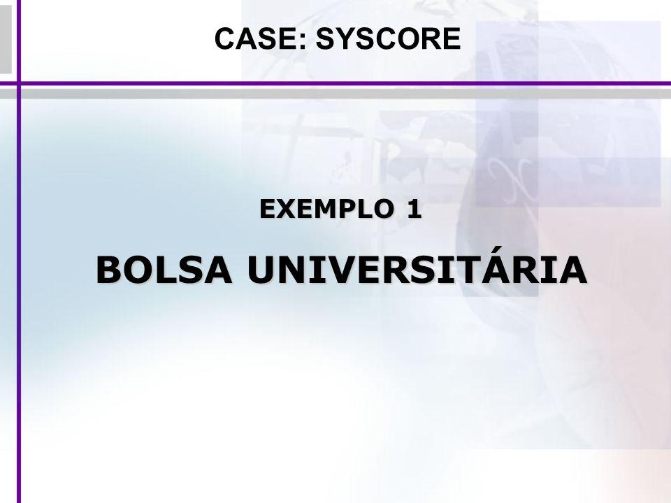 EXEMPLO 1 BOLSA UNIVERSITÁRIA CASE: SYSCORE