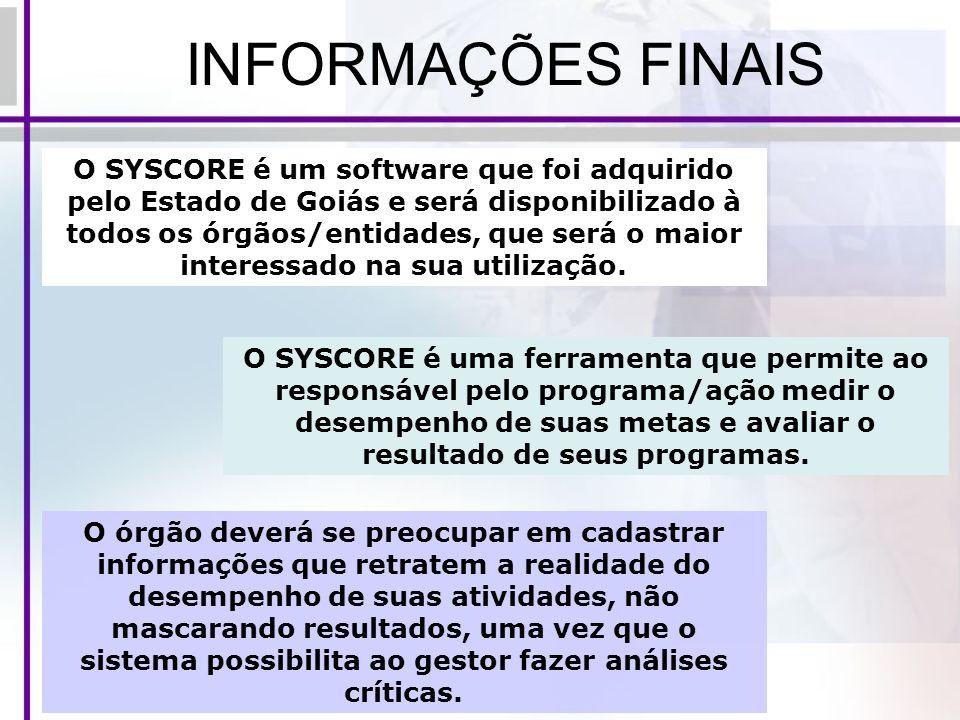 INFORMAÇÕES FINAIS O SYSCORE é um software que foi adquirido pelo Estado de Goiás e será disponibilizado à todos os órgãos/entidades, que será o maior