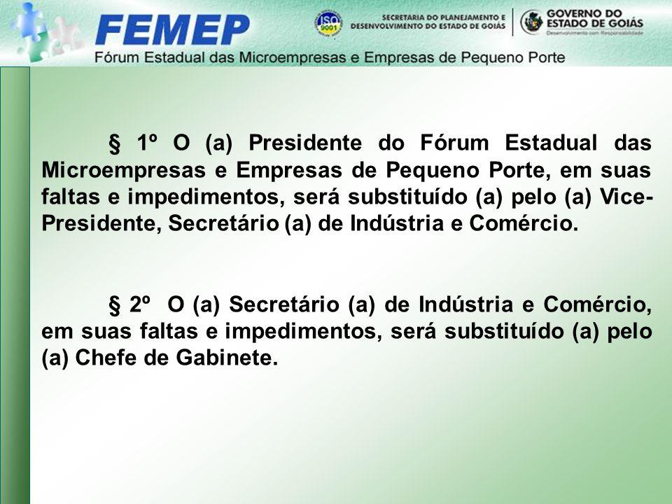 § 1º O (a) Presidente do Fórum Estadual das Microempresas e Empresas de Pequeno Porte, em suas faltas e impedimentos, será substituído (a) pelo (a) Vice- Presidente, Secretário (a) de Indústria e Comércio.