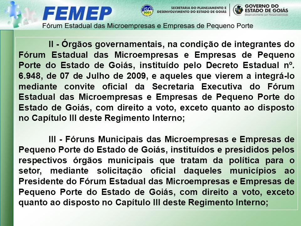 II - Órgãos governamentais, na condição de integrantes do Fórum Estadual das Microempresas e Empresas de Pequeno Porte do Estado de Goiás, instituído pelo Decreto Estadual nº.