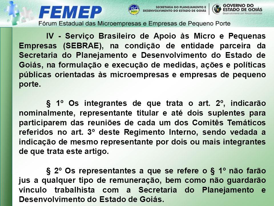 IV - Serviço Brasileiro de Apoio às Micro e Pequenas Empresas (SEBRAE), na condição de entidade parceira da Secretaria do Planejamento e Desenvolvimento do Estado de Goiás, na formulação e execução de medidas, ações e políticas públicas orientadas às microempresas e empresas de pequeno porte.