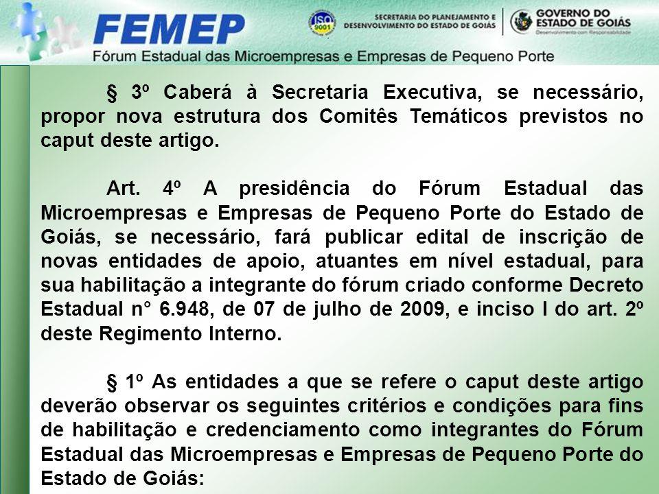 § 3º Caberá à Secretaria Executiva, se necessário, propor nova estrutura dos Comitês Temáticos previstos no caput deste artigo.