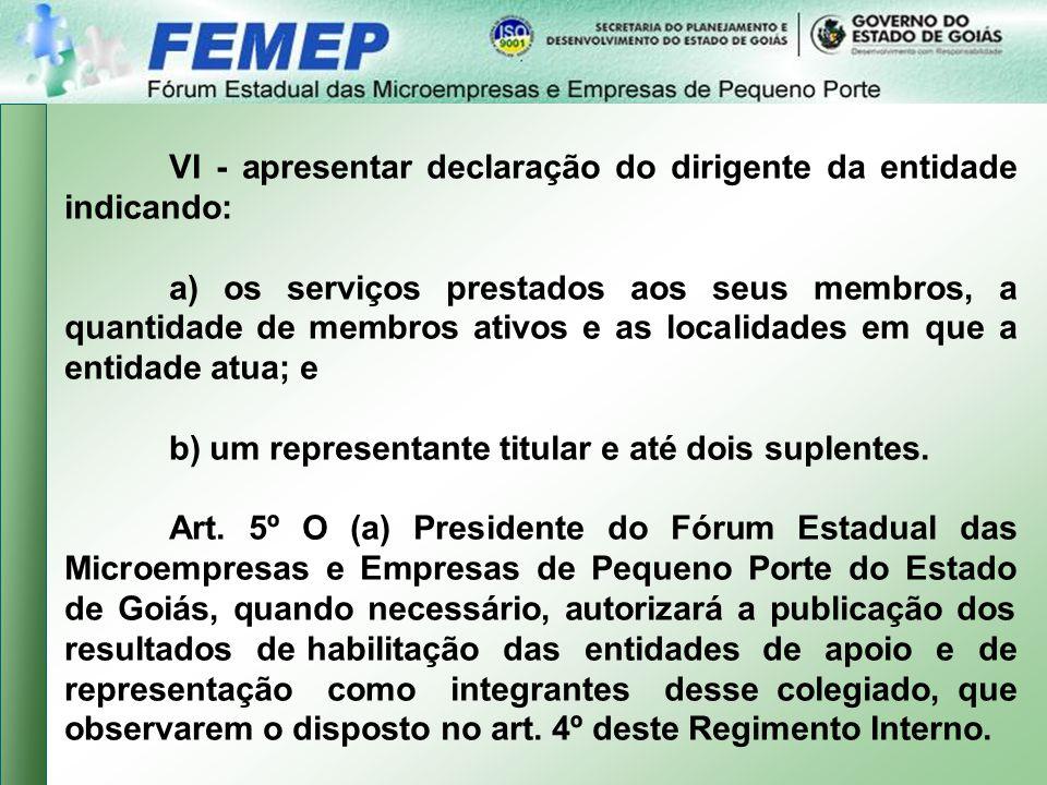 VI - apresentar declaração do dirigente da entidade indicando: a) os serviços prestados aos seus membros, a quantidade de membros ativos e as localidades em que a entidade atua; e b) um representante titular e até dois suplentes.