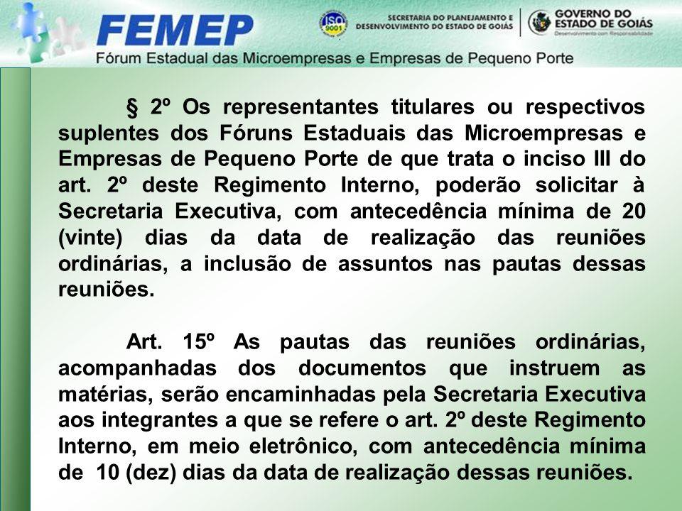§ 2º Os representantes titulares ou respectivos suplentes dos Fóruns Estaduais das Microempresas e Empresas de Pequeno Porte de que trata o inciso III do art.