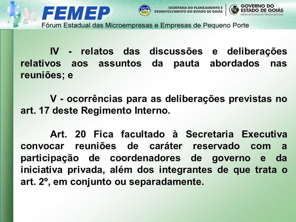 IV - relatos das discussões e deliberações relativos aos assuntos da pauta abordados nas reuniões; e V - ocorrências para as deliberações previstas no art.