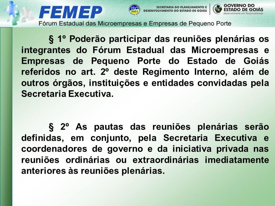 § 1º Poderão participar das reuniões plenárias os integrantes do Fórum Estadual das Microempresas e Empresas de Pequeno Porte do Estado de Goiás referidos no art.