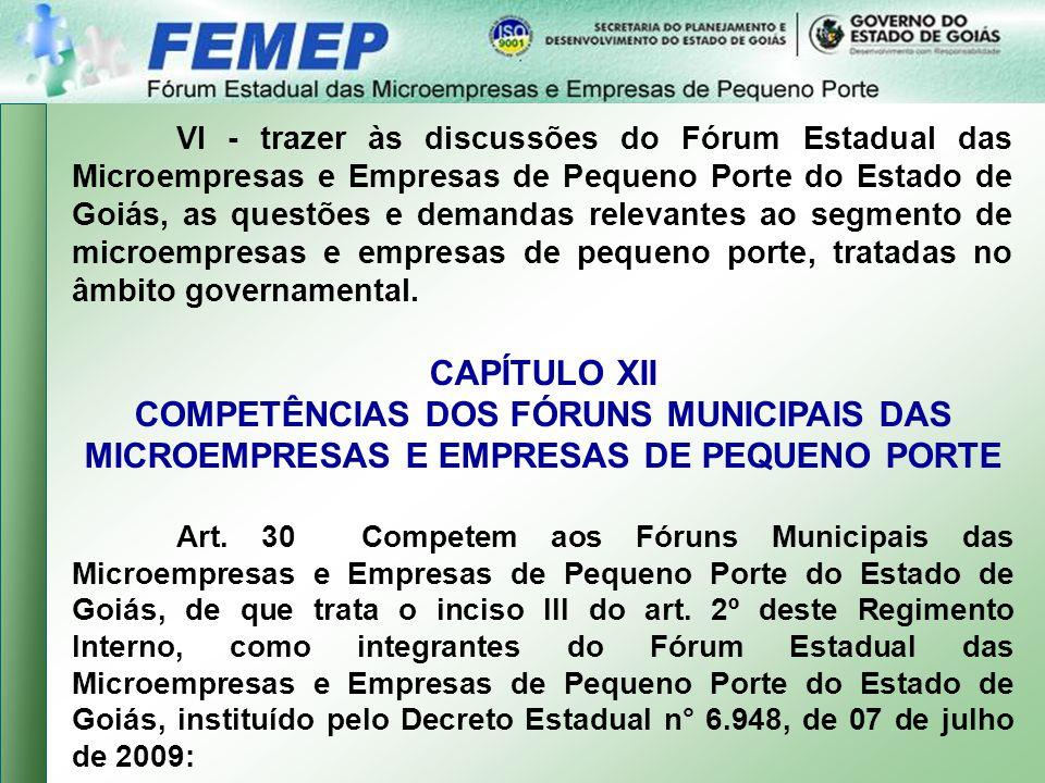 VI - trazer às discussões do Fórum Estadual das Microempresas e Empresas de Pequeno Porte do Estado de Goiás, as questões e demandas relevantes ao segmento de microempresas e empresas de pequeno porte, tratadas no âmbito governamental.