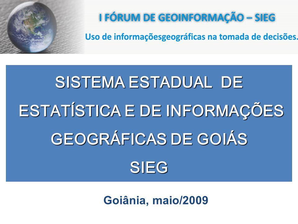 SISTEMA ESTADUAL DE ESTATÍSTICA E DE INFORMAÇÕES ESTATÍSTICA E DE INFORMAÇÕES GEOGRÁFICAS DE GOIÁS SIEG Goiânia, maio/2009