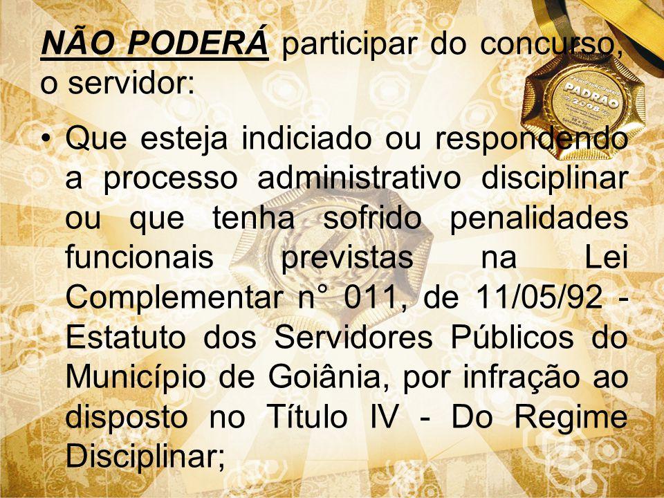 NÃO PODERÁ participar do concurso, o servidor: Que esteja indiciado ou respondendo a processo administrativo disciplinar ou que tenha sofrido penalida